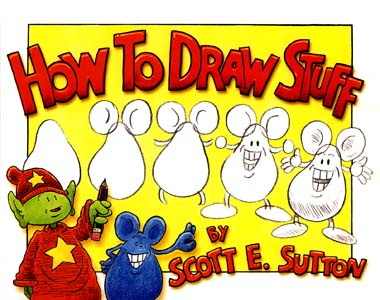 How to Draw Stuff by Scott E. Sutton